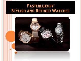 Fasterluxury stylish & Refined watches