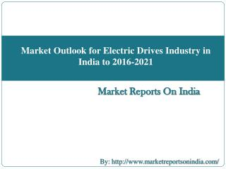 Market Outlook for Electric Drives Industry in India to 2016-2021