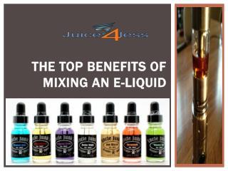 The Top Benefits of Mixing an E-Liquid