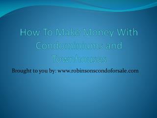 How To Make Money With Condominiums and Townhouses