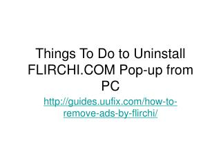 Things To Do to Uninstall FLIRCHI.COM Pop-up from PC