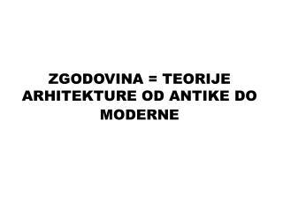ZGODOVINA  TEORIJE ARHITEKTURE OD ANTIKE DO MODERNE