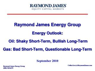 Raymond James Energy Group Energy Outlook:  Oil: Shaky Short-Term, Bullish Long-Term  Gas: Bad Short-Term, Questionable