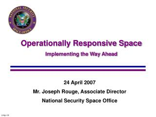 24 April 2007 Mr. Joseph Rouge, Associate Director National Security Space Office