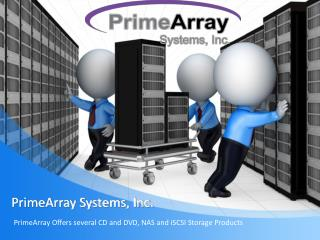 PrimeArray Offers several CD and DVD, NAS and iSCSI Storage