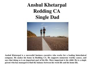 Anshul Khetarpal Redding CA Single Dad