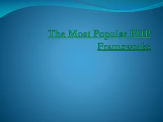 The Most Popular PHP Frameworks