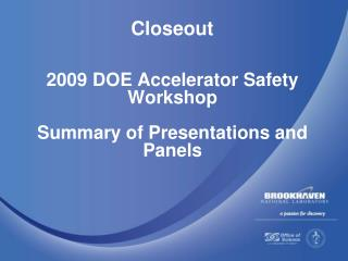 2009 DOE Accelerator Safety Workshop  Summary of Presentations and Panels