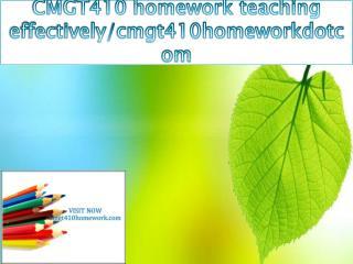 CMGT 410 homework teaching effectively/cmgt410homeworkdotcom