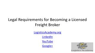 Legal Requirements for Becoming a Licensed Freight Broker  LogisticsAcademy.org