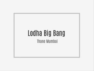 Lodha Big Bang - Lodha New Project At Thane Mumbai