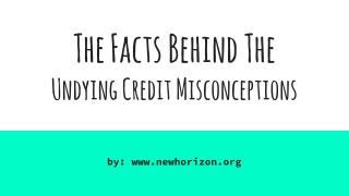 The Facts Behind The  Undying Credit Misconceptions