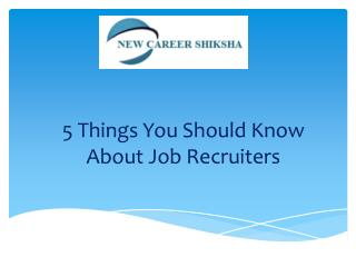 5 Things You Should Know About Job Recruiters  New Career Shiksha