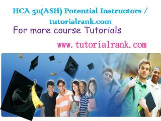 HCA 311(ASH) Potential Instructors / tutorialrank.com