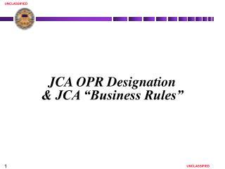 JCA OPR Designation   JCA  Business Rules
