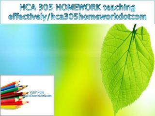 HCA 305 HOMEWORK teaching effectively/hca305homeworkdotcom