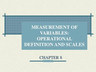 MEASUREMENT OF VARIABLES: OPERATIONAL DEFINITION AND SCALES
