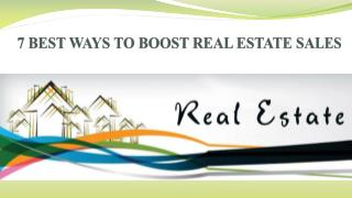 7 BEST WAYS TO BOOST REAL ESTATE SALES