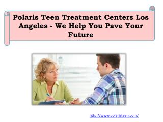 Polaris Teen Treatment Centers Los Angeles - We Help You Pave Your Future