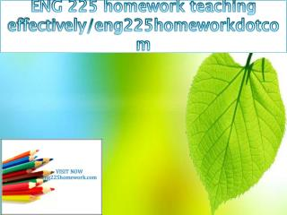 ENG 225 homework teaching effectively/eng225homeworkdotcom