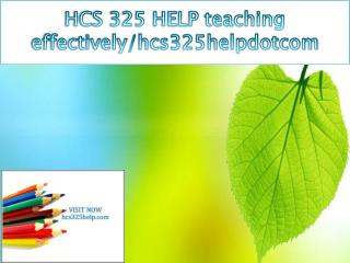 HCS 325 HELP teaching effectively/hcs325helpdotcom