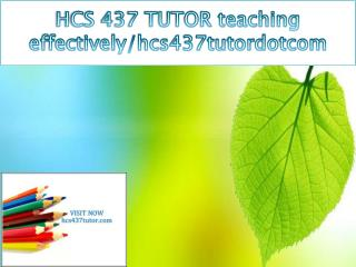 HCS 437 TUTOR teaching effectively/hcs437tutordotcom
