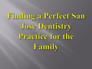 Finding a Perfect San Jose Dentistry Practice for the Family