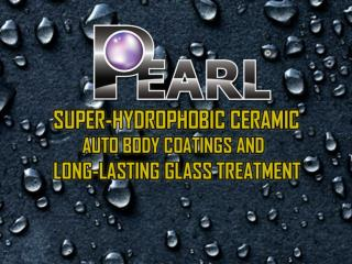 Pearl Nano Coatings - Super Hydrophobic Ceramic Auto Body Coatings and Long Lasting Glass Treatment