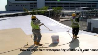 Advantages of various waterproofing solutions: It enhances durability and strength of your home and makes it stand for d