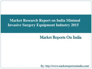 Market Research Report on India Minimal Invasive Surgery Equipment Industry 2015