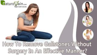 How To Remove Gallstones Without Surgery In An Effective Manner?