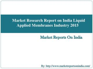 Market Research Report on India Liquid Applied Membranes Industry 2015