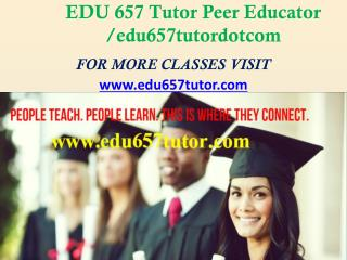 EDU 657 Tutor Peer Educator /edu657tutordotcom