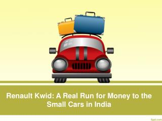 Renault Kwid: A Real Run for Money to the Small Cars in India