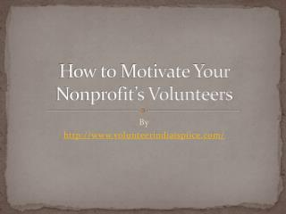 How to Motivate Your Nonprofit�s Volunteers