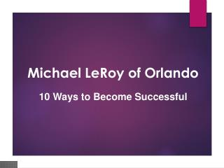 Michael LeRoy Orlando - A Successful Attorney with Enormous Experience and Skills
