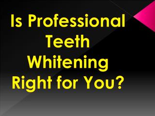 Is Professional Teeth Whitening Right for You?