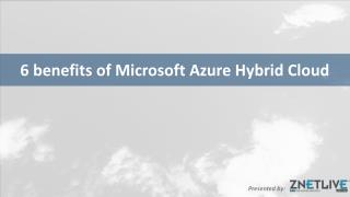 6 benefits of Microsoft Azure Hybrid Cloud