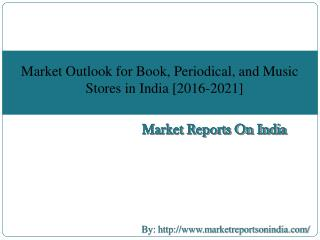 Market Outlook for Book, Periodical, and Music Stores in India[ 2016-2021]