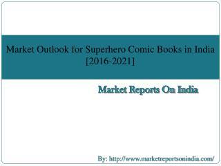 Market Outlook for Superhero Comic Books in India [2016-2021]