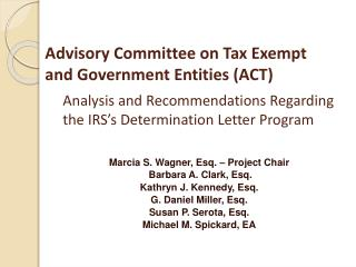 Advisory Committee on Tax Exempt and Government Entities ACT    Analysis and Recommendations Regarding  the IRS s Determ