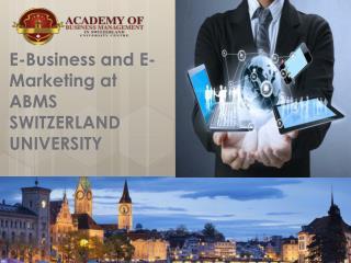E-Business and E-Marketing at ABMS SWITZERLAND UNIVERSITY