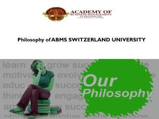 Philosophy of ABMS SWITZERLAND UNIVERSITY