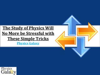 The Study of Physics Will No More be Stressful with These Simple Tricks