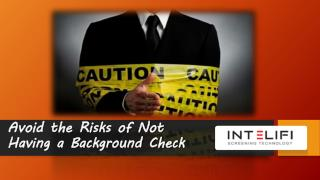 Avoid the Risks of Not Having a Background Check