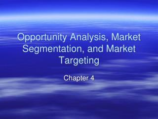 Opportunity Analysis, Market Segmentation, and Market Targeting