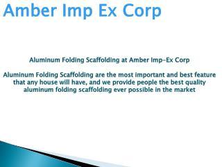 Aluminum Folding Scaffolding at Amber Imp-Ex Corp