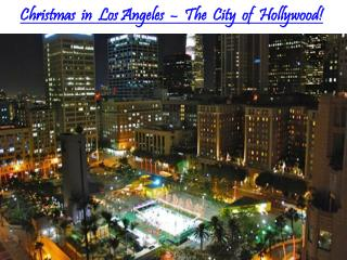 Christmas in Los Angeles - The City of Hollywood!
