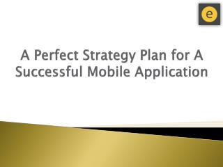 A Perfect Strategy Plan for A Successful Mobile Application