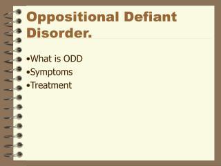 Oppositional Defiant  Disorder.
